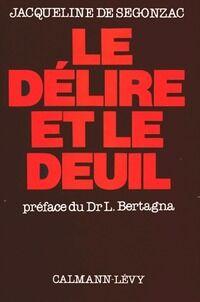 Le délire et le deuil - Jacqueline De Segonzac - Livre