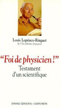 Foi de physicien. Testament d'un scientifique - Louis Leprince-Ringuet - Livre