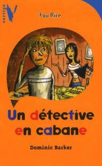 Un détective en cabane - Dominic Barker - Livre