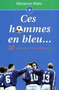 Ces hommes en bleu... 30 vies en confidences - Marianne Mako - Livre