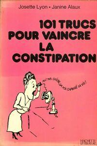 101 trucs pour vaincre la constipation - Josette Lyon - Livre