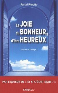 La joie du bonheur d'être heureux - Pascal Fioretto - Livre