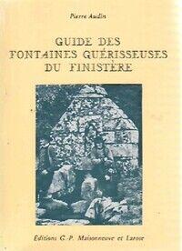 Guide des fontaines guérisseuses du Finistère - Pierre Audin - Livre