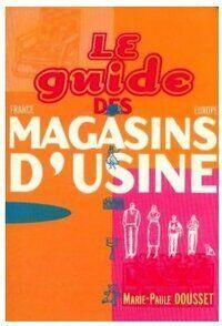 Le guide des magasins d'usine - Marie-Paule Dousset - Livre