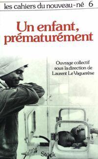 Les cahiers du nouveau-né Tome VI : Un enfant prématurément - Collectif - Livre