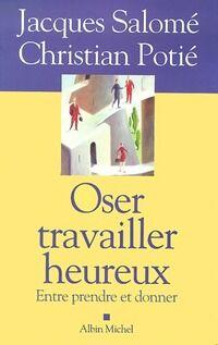 Oser travailler heureux - Jacques Potié - Livre