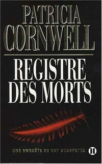 Une enquête de Kay Scarpetta. Le registre des morts - Patricia Daniels Cornwell - Livre