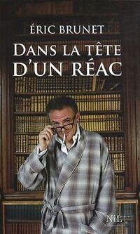 Dans la tête d'un réac - Eric Brunet - Livre