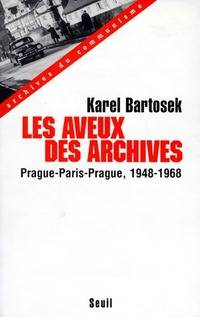Les aveux des archives - Karel Bartosek - Livre