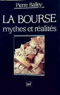 La bourse. Mythes et réalités - Pierre Balley - Livre