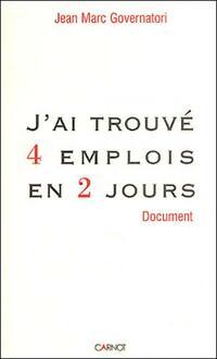 J'a trouvé 4 emplois en 2 jours - Jean-Marc Governatori - Livre