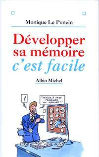 Développer sa mémoire c'est facile - Monique Le Poncin - Livre