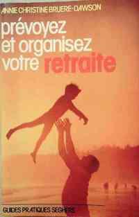 Prévoyez et organisez votre retraite - Anne-Christine Bruere-Dawson - Livre