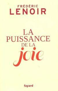 La puissance de la joie - Frédéric Lenoir - Livre