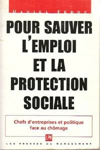 Pour sauver l'emploi et la protection sociale - Daniel Fédou - Livre