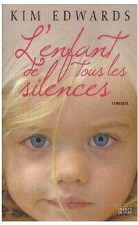 L'enfant de tous les silences - Kim Edwards - Livre