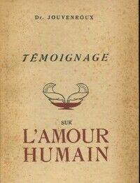 Témoignage sur l'amour humain - Docteur Jouvenroux - Livre