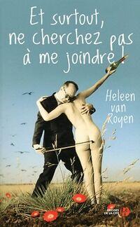 Et surtout, ne cherchez pas à me joindre ! - Heleen Van Royen - Livre