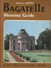 Bagatelle. Histoire guide - Robert Joffet - Livre