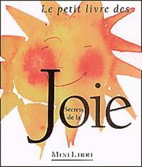 Le petit livre des secrets de la joie - Collectif - Livre