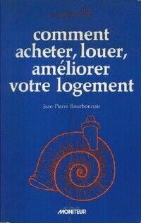 Comment acheter, louer, améliorer votre logement - Jean-Pierre Bourbonnais - Livre