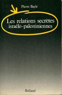 Les relations secrètes israélo-palestiniennes - Pierre Bayle - Livre