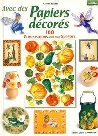 Avec des papiers décorés. 100 compositions pour tout support - Colette Rouden - Livre