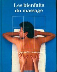 Les bienfaits du massage. Une parfaite relaxation - Collectif - Livre