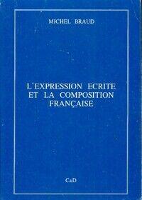 L'expression écrite et la composition française - Michel Braud - Livre