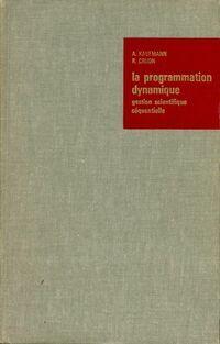 La programmation dynamique. Gestion scientifique séquentielle - A. Kaufmann - Livre