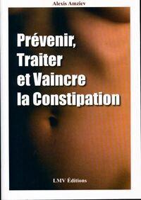 Prévenir, traiter et vaincre la constipation - Alexis Amziev - Livre