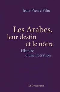 Les Arabes, leur destin et le nôtre - Jean-Pierre Filiu - Livre