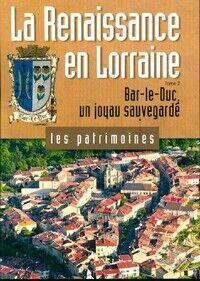 La Renaissance en Lorraine Tome II : Bar-le-Duc, un joyau sauvegardé - Laurence Guibert - Livre