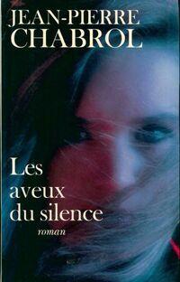 Les aveux du silence - Jean-Pierre Chabrol - Livre