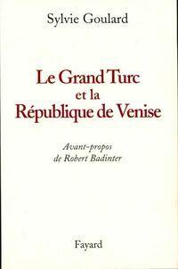 Le grand turc et la république de Venise - Sylvie Goulard - Livre