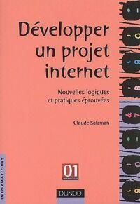 Développer un projet internet. Nouvelles logiques et pratiques éprouvées - Claude Salzman - Livre