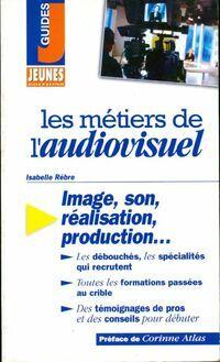 Les métiers de l'audiovisuel - Isabelle Rebre - Livre