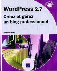 Wordpress 2.7. Créez et gérez un blog professionnel - Christophe Aubry - Livre