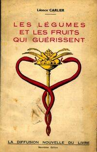 Les légumes et les fruits qui guérissent - Léonce Carlier - Livre