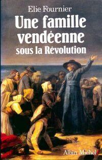 Une famille vendéenne sous la révolution - Elie Fournier - Livre