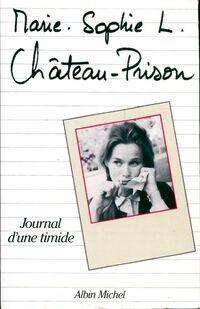 Château-prison. Journal d'une timide - Marie Sophie L. - Livre
