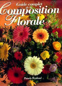 Guide complet de la composition florale - Pamela Westland - Livre