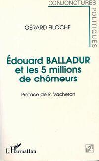 Edouard Balladur et les 5 millions de chômeurs - Gérard Filoche - Livre
