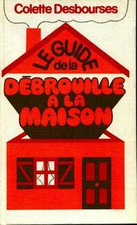 Le guide de la débrouille à la maison - Colette Desbourses - Livre
