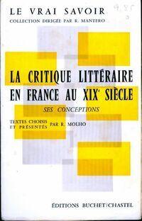 La critique littéraire en France au XIXe siècle. Wes conceptions - R. Molho - Livre