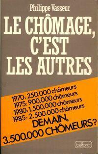 Le chômage, c'est les autres - Philippe Vasseur - Livre