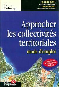 Approcher les collectivités territoriales. Mode d'emploi - Bruno Lebecq - Livre