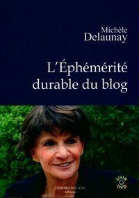 L'éphémérité durable du blog - Michèle Delaunay - Livre