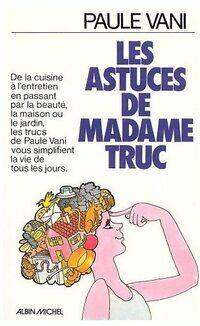 Les astuces de Madame truc - Paule Vani - Livre