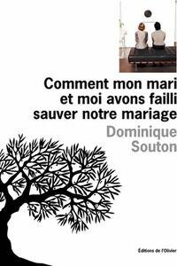 Comment mon mari et moi avons failli sauver notre mariage - Dominique Souton - Livre